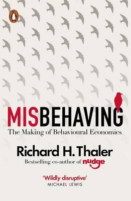 MISBEHAVING : THE MAKING OF BEHAVIOURAL ECONOMICS  Paperback