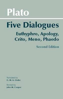 Plato: Five Dialogues : Euthyphro, Apology, Crito, Meno, Phaedo