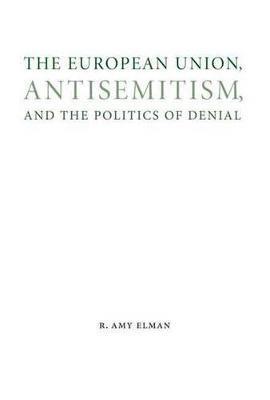 THE EUROPEAN UNION, ANTISEMITISM, AND THE POLITICS OF DENIAL (STUDIES IN ANTISEMITISM)