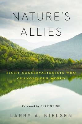 NATURE'S ALLIES :EIGHT CONSERVATIONISTS WHO CHANGED OUR WORLD  HC
