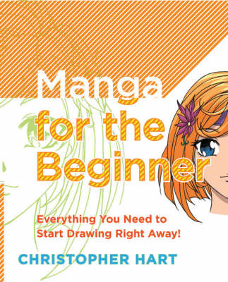 MANGA FOR THE BEGINNER : EVERYTHING YOU NEED TO START DRAWING RIGHT AWAY! Paperback