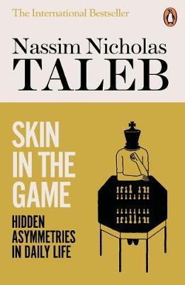 SKIN IN THE GAME : HIDEEN ASYMETRIES IN DAILY LIFE Paperback