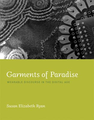 GARMENTS OF PARADISE: WEARABLE DISCOURSE IN THE DIGITAL AGE  HC