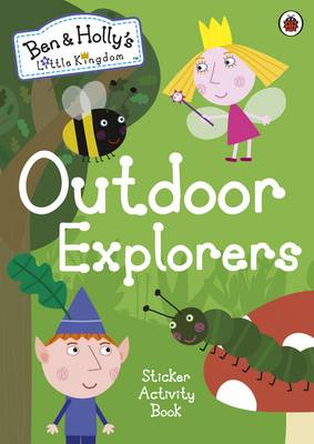 BEN AND HOLLY'S LITTLE KINGDOM : OUTDOOR EXPLORERS STICKER ACTIVITY BOOK Paperback