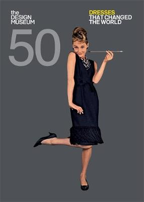 FIFTY DRESSES THAT CHANGED THE WORLD : DESIGN MUSEUM FIFTY Paperback