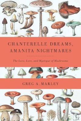 CHANTERELLE DREAMS , AMANITA NIGHTMARES : THE LOVE, LORE AND MYSTIQUE OF MUSHROOMS Paperback