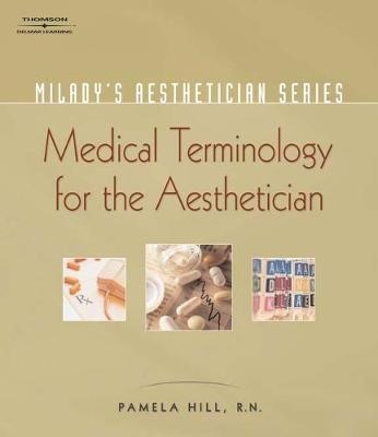 MILADY'S AESTHETICIAN SERIES MEDICAL TERMINOLOGY FOR THE AESTHETICIAN