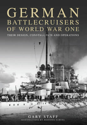 GERMAN BATTLECRUISERS OF WORLD WAR ONE : THEIR DESIGN, CONSTRUCTION AND OPERATIONS HC