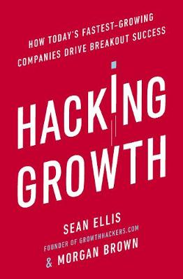HACKING GROWTH : HOW TODAY'S FASTEST GROWING DRIVE BREAKOUT SUCCESS Paperback