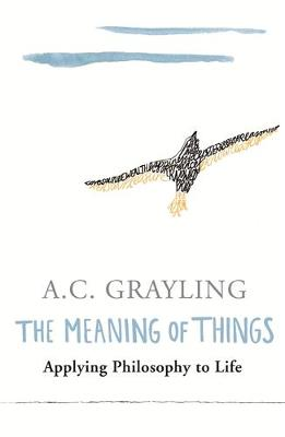 THE MEANING OF THINGS: APPLYING PHILOSOPHY TO LIFE Paperback