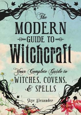 MODERN GUIDE TO WITCHCRAFT : Your Complete Guide to Witches, Covens, and Spells HC