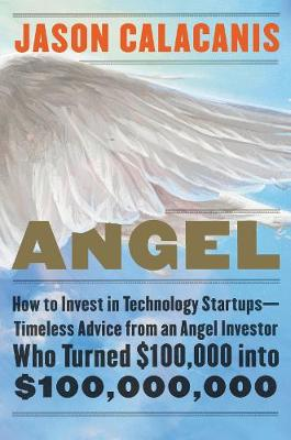 ANGEL : HOW TO INVEST IN TECHNOLOGY START UPS HC
