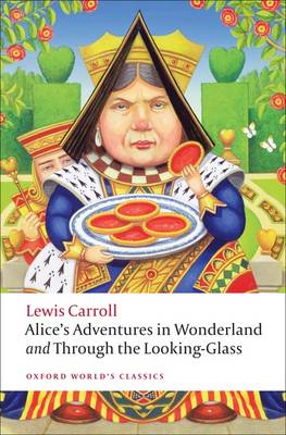 OXFORD WORLD CLASSICS : ALICE ADVENTURE'S IN WONDERLAND AND THROUGH THE LOOKING-GLASS Paperback B FORMAT
