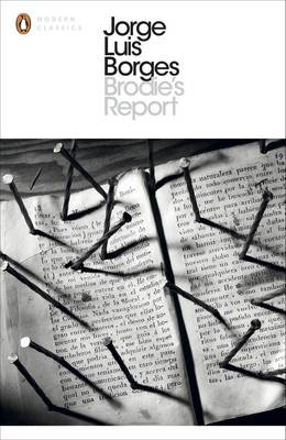 PENGUIN MODERN CLASSICS : BRODIE'S REPORT INCLUDING THE PROSE FICTION FROM IN PRAISE OF DARKNESS Paperback