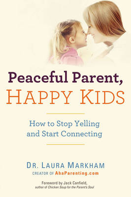 PEACEFUL PARENT,HAPPY KID: HOW TO STOP YELLING AND START CONNECTING Paperback