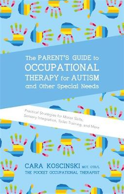 THE PARENT'S GUIDE TO OCCUPATIONAL THERAPY FOR AUTISM AND SPECIAL NEEDS  Paperback