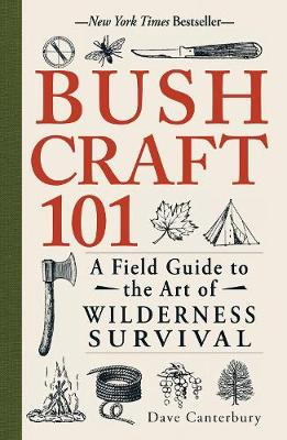 BUSHCRAFT 101 : A FIELD GUIDE TO THE ART OF WILDERNESS SURVIVAL Paperback