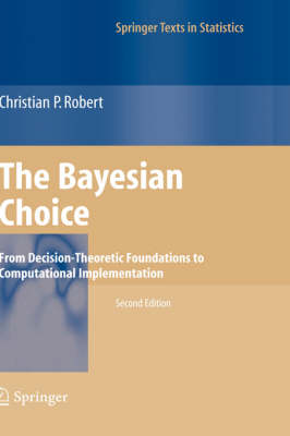 THE BAYESIAN CHOICE: FROM DESICION THEORETIC FAOUNDATIONS TO COMPUTATIONAL IMPLEMENTATION Paperback