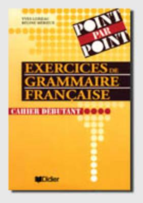 POINT PAR POINT GRAMMAIRE FRANCAISE 1 DEBUTANT CAHIER