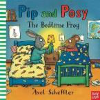PIP AND POSY : THE BEDTIME FROG HC