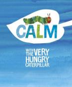 CALM WITH THE VERY HUNGRY CATERPILLAR HC