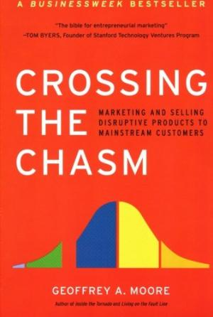 COLLINS BUSINESS ESSENTIALS : CROSSING THE CHASM MARKETING AND SELLING DISRUPTIVE PRODUCTS TO MAINST