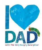 I LOVE DAD WITH THE VERY HUNGRY CATERPILLAR HC