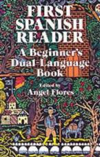 FIRST SPANISH READER: A BEGINNER'S DUAL - LANGUAGE BOOK Paperback