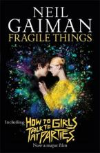 FRAGILE THINGS : INCLUDES HOW TO TALK TO GIRLS AT PARTIES HC
