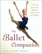 THE BALLET COMPANION : A DANCER'S GUIDE TO THE TECHNIQUE , TRADITIONS AND JOY OF BALLET  Paperback