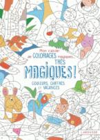MON CAHIER DE COLORIAGE MAGIQUE, TRES MAGIQUE COULEURS, CHIFFRES ET VACANCES