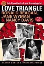 LOVE TRIANGLE : RONALD REAGAN, JANE WYMAN, AND NANCY DAVIS Paperback
