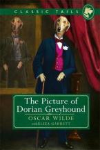 THE PICTURE OF DORIAN GREYHOUND : BEAUTIFULLY ILLUSTRATED CLASSICS , AS TOLD BY THE FINEST BREEDS! Paperback