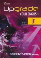 UPGRADE YOUR ENGLISH B1 Student's Book WITH KEY