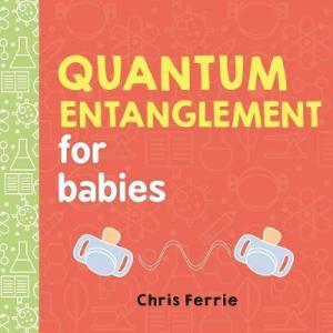 QUANTUM ENTANGLEMENT FOR BABIES  HC BBK