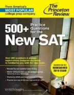 500+ PRACTICE QUESTION FOR THE NEW SAT: CREATED FOR THE REDESIGNED 2016 EXAM