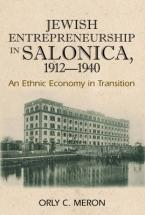 JEWISH ENTERPRENEURSHIP IN SALONICA 1912-1940 : AN ETHNIC ECONOMY IN TRANSITION