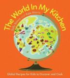 THE WORLD IN MY KITCHEN : GLOBAL RECIPES FOR KIDS TO DISCOVER AND COOK Paperback