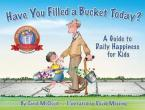 HAVE YOU FILLED A BUCKET TODAY ? A GUIDE TO DAILY HAPPINESS FOR KIDS :10TH ANNIVERSARY EDITION Paperback