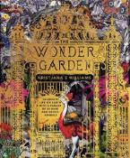 THE WONDER GARDEN : WANDER THROUGH THE WORLD'S WILDEST HABITATS AND DISCOVER MORE THAN 80 AMZING ANIMALS Paperback