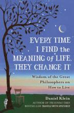 EVERY TIME I FIND THE MEANING OF LIFE, THEY CHANGE IT : WISDOM OF GREAT PHILOSOPHERS ON HOW TO LIVE Paperback