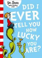 DID I EVER TELL YOU HOW LUCKY YOU ARE? Paperback