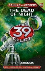 THE 39 CLUES : CAHILLS VS VESPERS 3. THE DEAD OF NIGHT 1ST ED HC
