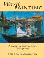 WORD PAINTING: A GUIDE TO WRITING MORE DESCRIPTIVELY Paperback B FORMAT