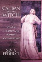 CALIBAN AND THE WITCH: Women, The Body, and Primitive Accumulation Paperback