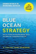 BLUE OCEAN STRATEGY EXPANDED EDITION : HOW TO CREATE UNCONTESTED MARKET SPACE AND MAKE THE COMPETITION IRRELEVANT Paperback