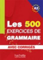 LES 500 EXERCICES DE GRAMMAIRE A2 (+ CORRIGES)