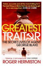THE GREATEST TRAITOR : The Secret Lives of Agent George Blake Paperback