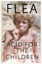 ACID FOR THE CHILDREN -The autobiography of Flea, the Red Hot Chili Peppers legend HC