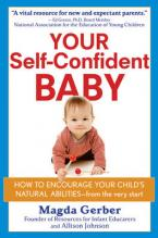 YOUR SELF-CONFIDENT BABY: HOW TO ENCOURAGE YOUR CHILD'S NATURAL ABILITIES HC